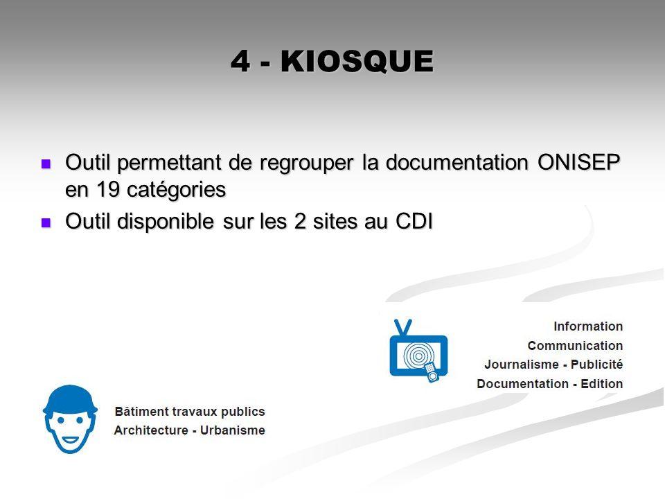 4 - KIOSQUE Outil permettant de regrouper la documentation ONISEP en 19 catégories Outil permettant de regrouper la documentation ONISEP en 19 catégor