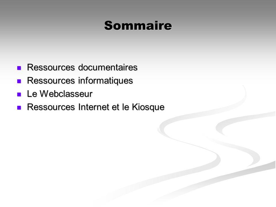 Sommaire Ressources documentaires Ressources documentaires Ressources informatiques Ressources informatiques Le Webclasseur Le Webclasseur Ressources Internet et le Kiosque Ressources Internet et le Kiosque