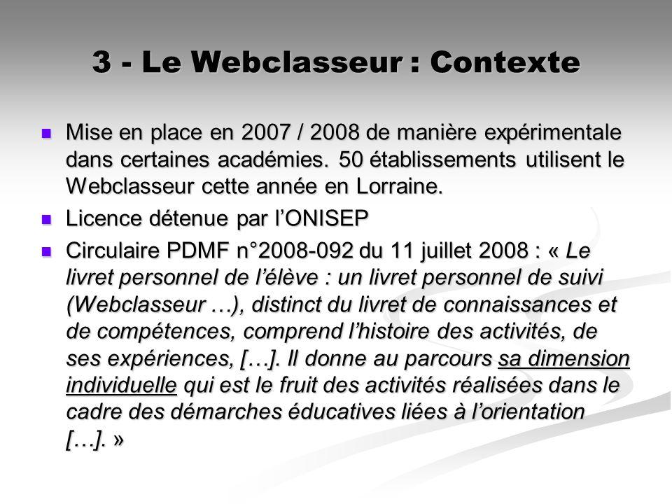 3 - Le Webclasseur : Contexte Mise en place en 2007 / 2008 de manière expérimentale dans certaines académies. 50 établissements utilisent le Webclasse