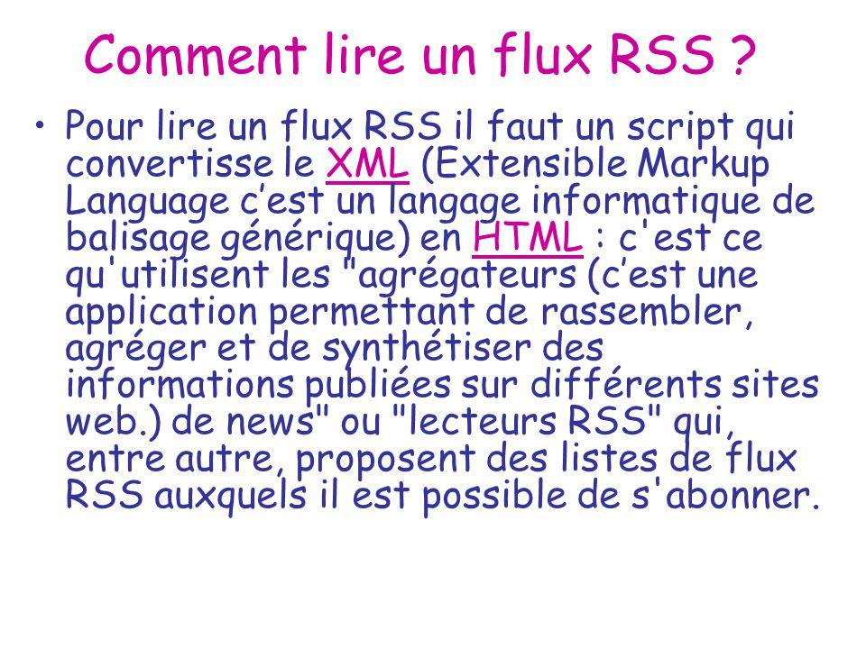 Comment lire un flux RSS ? Pour lire un flux RSS il faut un script qui convertisse le XML (Extensible Markup Language cest un langage informatique de