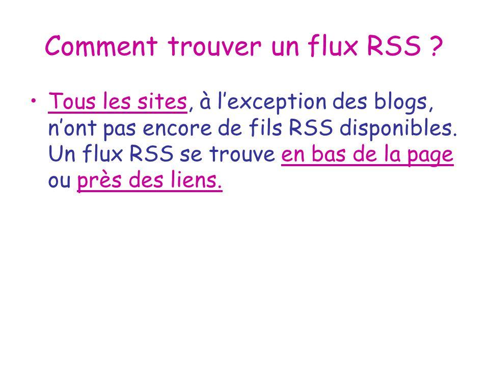 Comment trouver un flux RSS ? Tous les sites, à lexception des blogs, nont pas encore de fils RSS disponibles. Un flux RSS se trouve en bas de la page