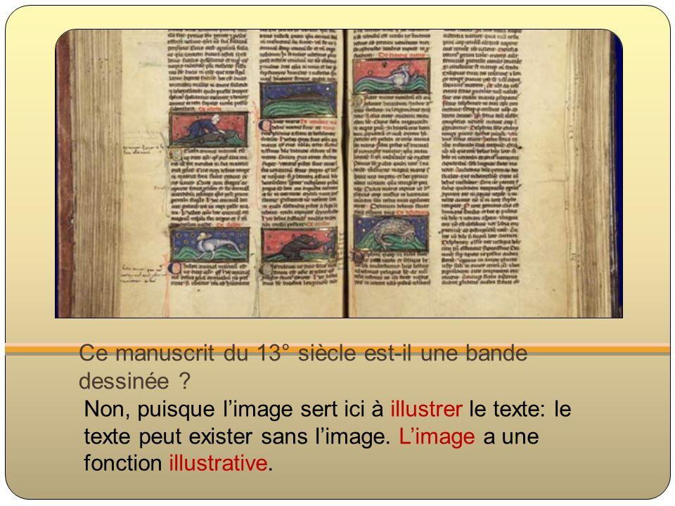 Ce manuscrit du 13° siècle est-il une bande dessinée ? Non, puisque limage sert ici à illustrer le texte: le texte peut exister sans limage. Limage a