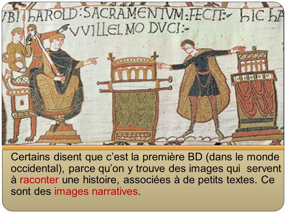 Certains disent que cest la première BD (dans le monde occidental), parce quon y trouve des images qui servent à raconter une histoire, associées à de petits textes.