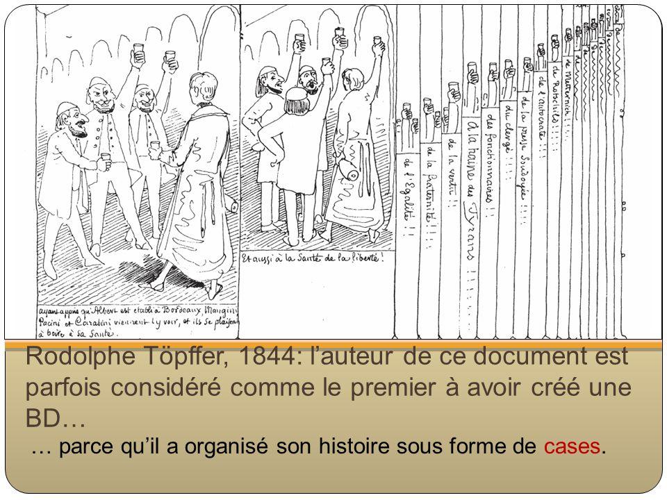 Rodolphe Töpffer, 1844: lauteur de ce document est parfois considéré comme le premier à avoir créé une BD… … parce quil a organisé son histoire sous forme de cases.