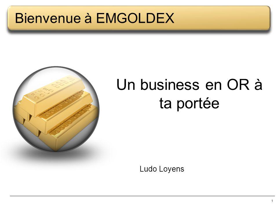 1 Bienvenue à EMGOLDEX Ludo Loyens Un business en OR à ta portée