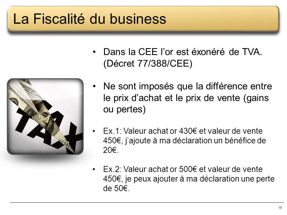 19 La Fiscalité du business Dans la CEE lor est éxonéré de TVA. (Décret 77/388/CEE) Ne sont imposés que la différence entre le prix dachat et le prix