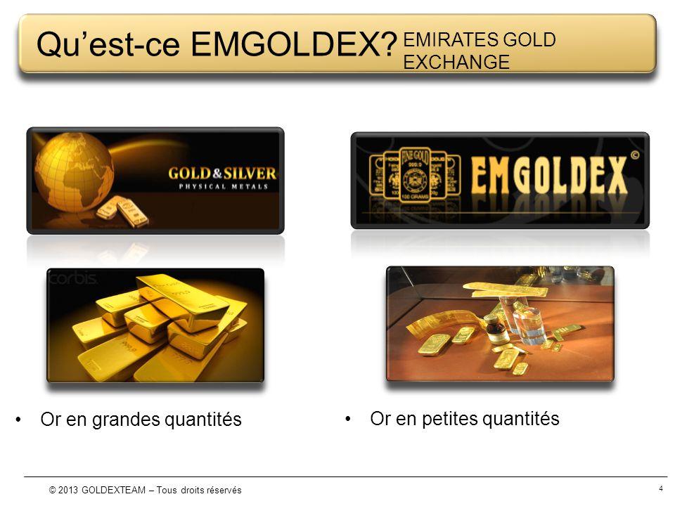 4 © 2013 GOLDEXTEAM – Tous droits réservés Quest-ce EMGOLDEX? EMIRATES GOLD EXCHANGE Or en grandes quantités Or en petites quantités
