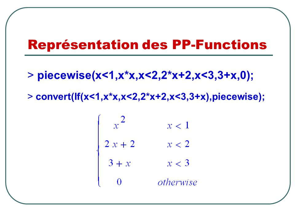 > convert(If(x<1,x*x,x<2,2*x+2,x<3,3+x),piecewise); > piecewise(x<1,x*x,x<2,2*x+2,x<3,3+x,0);