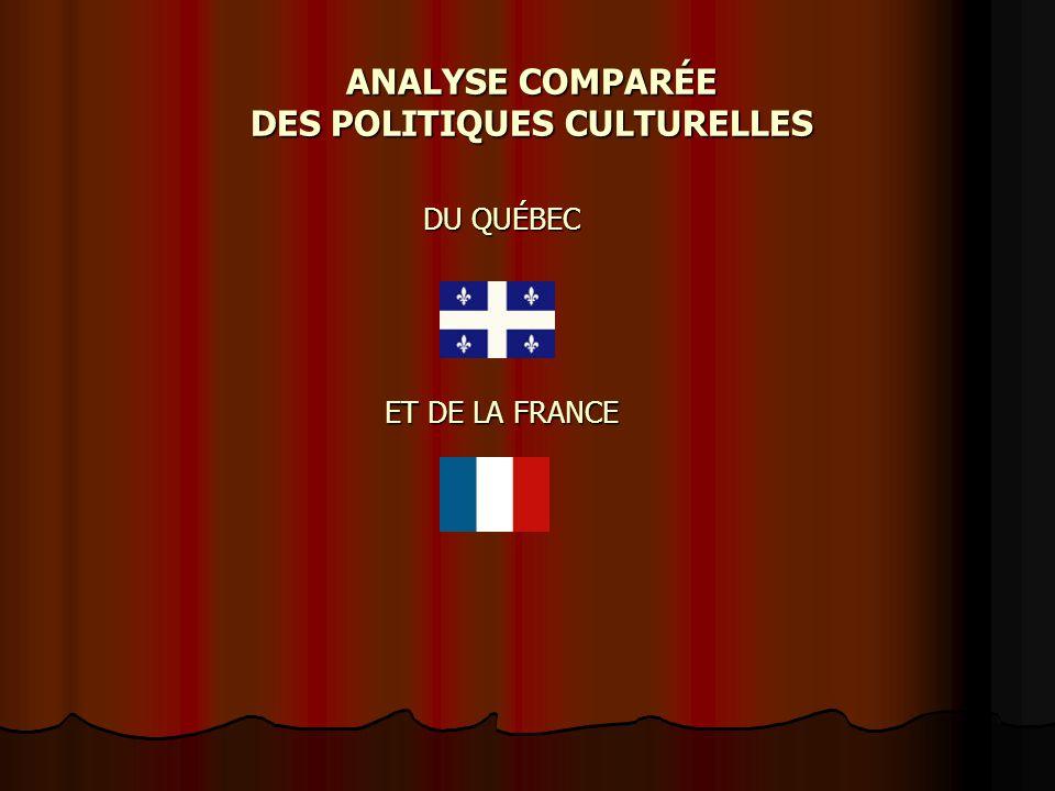 ANALYSE COMPARÉE DES POLITIQUES CULTURELLES DU QUÉBEC ET DE LA FRANCE