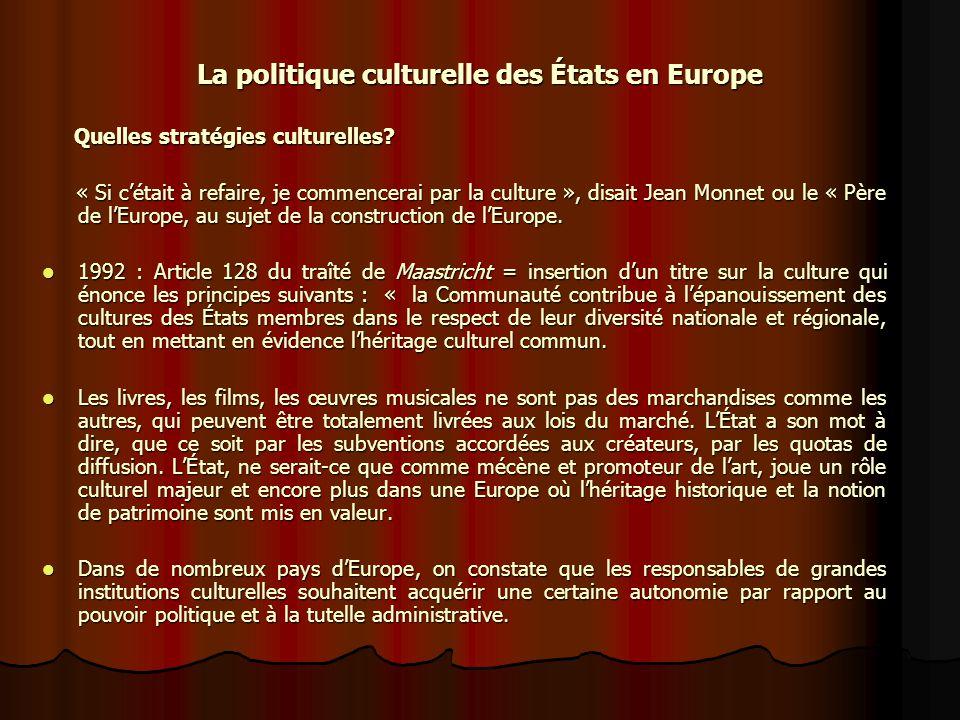 La politique culturelle des États en Europe La politique culturelle des États en Europe Quelles stratégies culturelles.