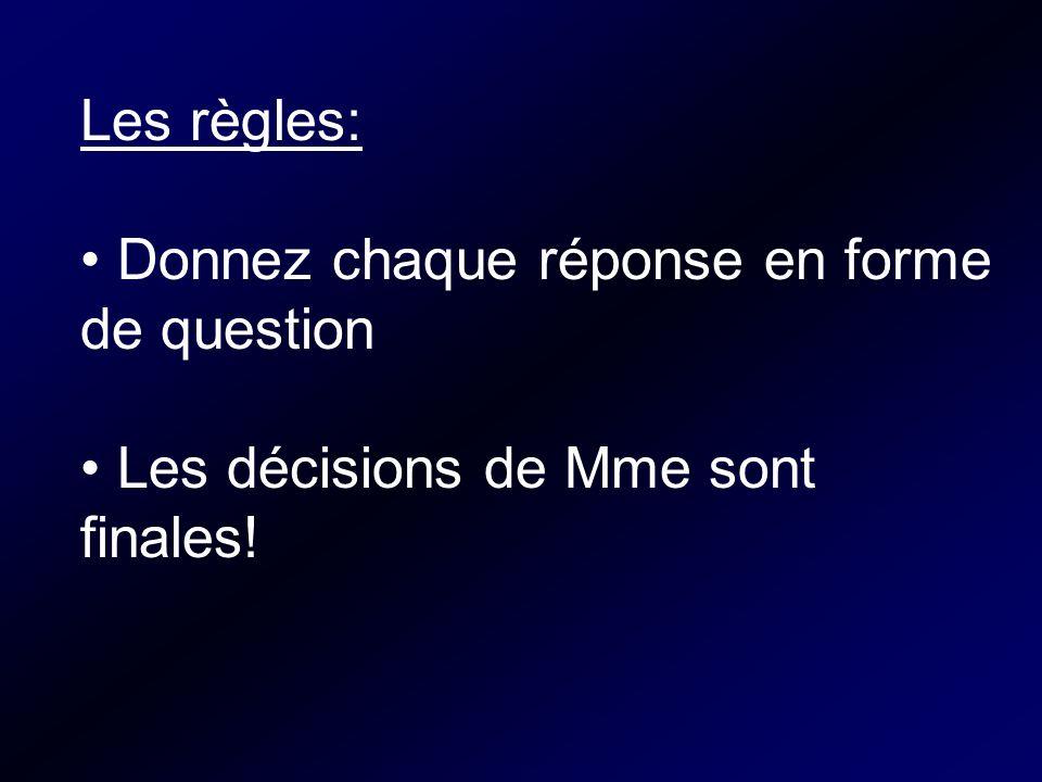Les règles: Donnez chaque réponse en forme de question Les décisions de Mme sont finales!