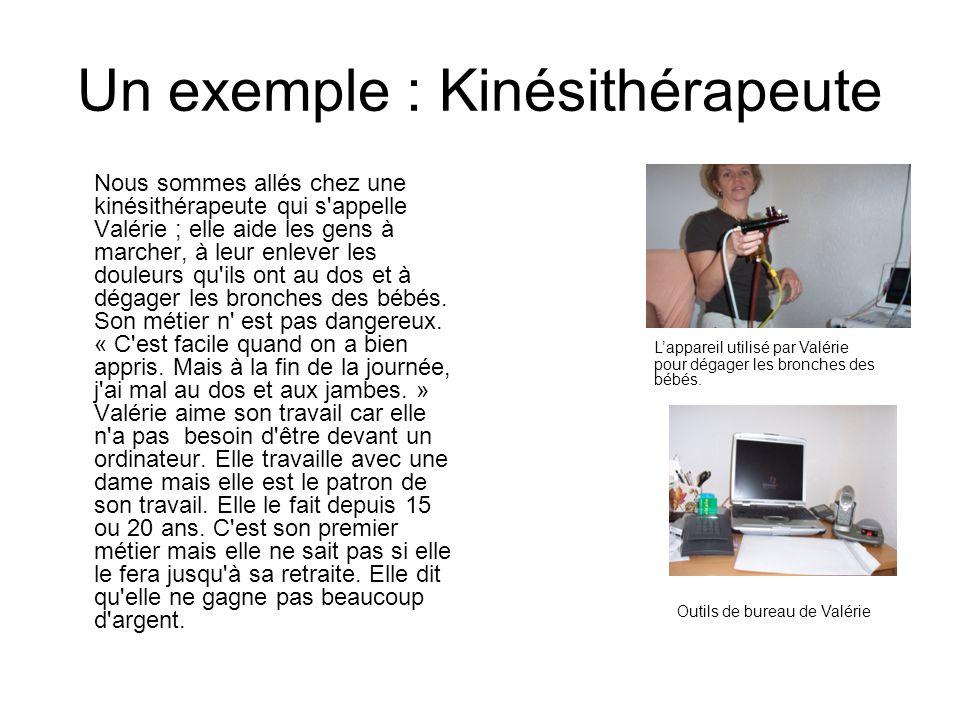 Un exemple : Kinésithérapeute Nous sommes allés chez une kinésithérapeute qui s'appelle Valérie ; elle aide les gens à marcher, à leur enlever les dou