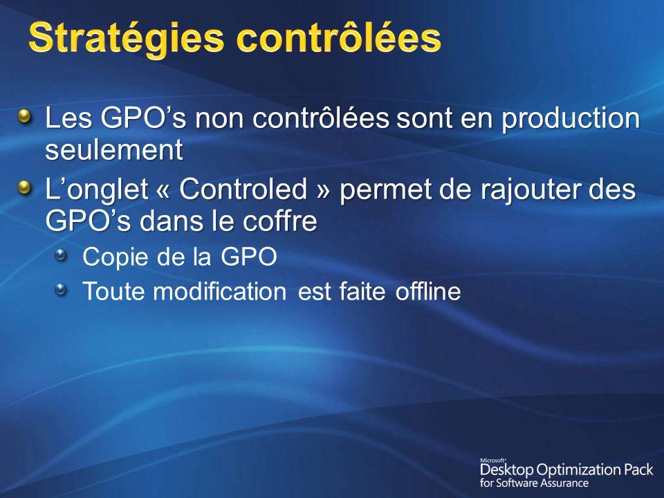 Les GPOs non contrôlées sont en production seulement Longlet « Controled » permet de rajouter des GPOs dans le coffre Copie de la GPO Toute modification est faite offline