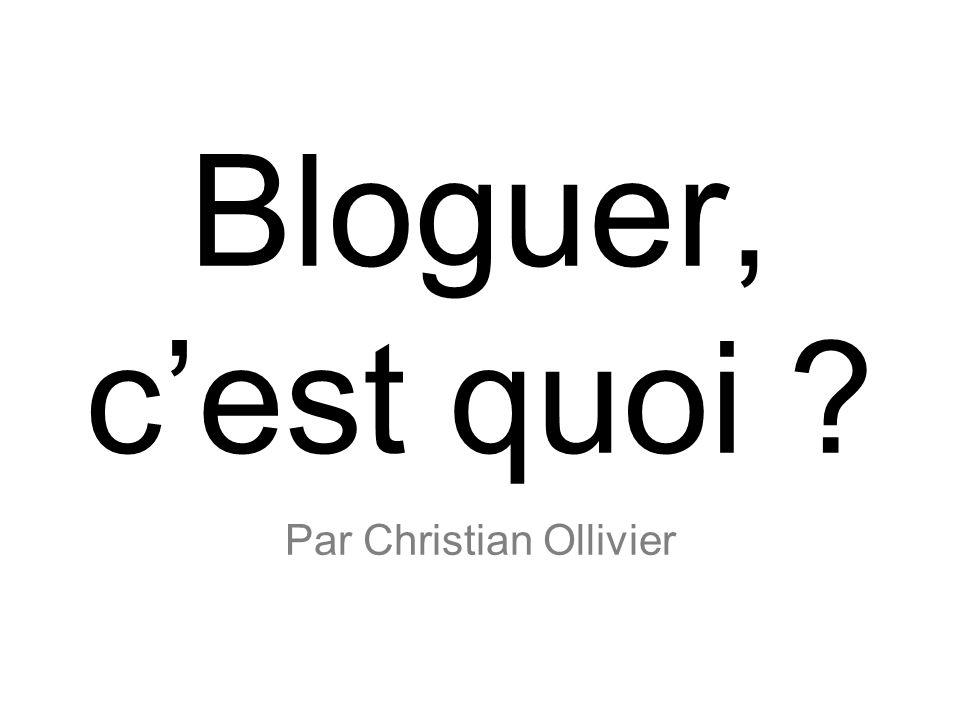 Bloguer, cest quoi Par Christian Ollivier