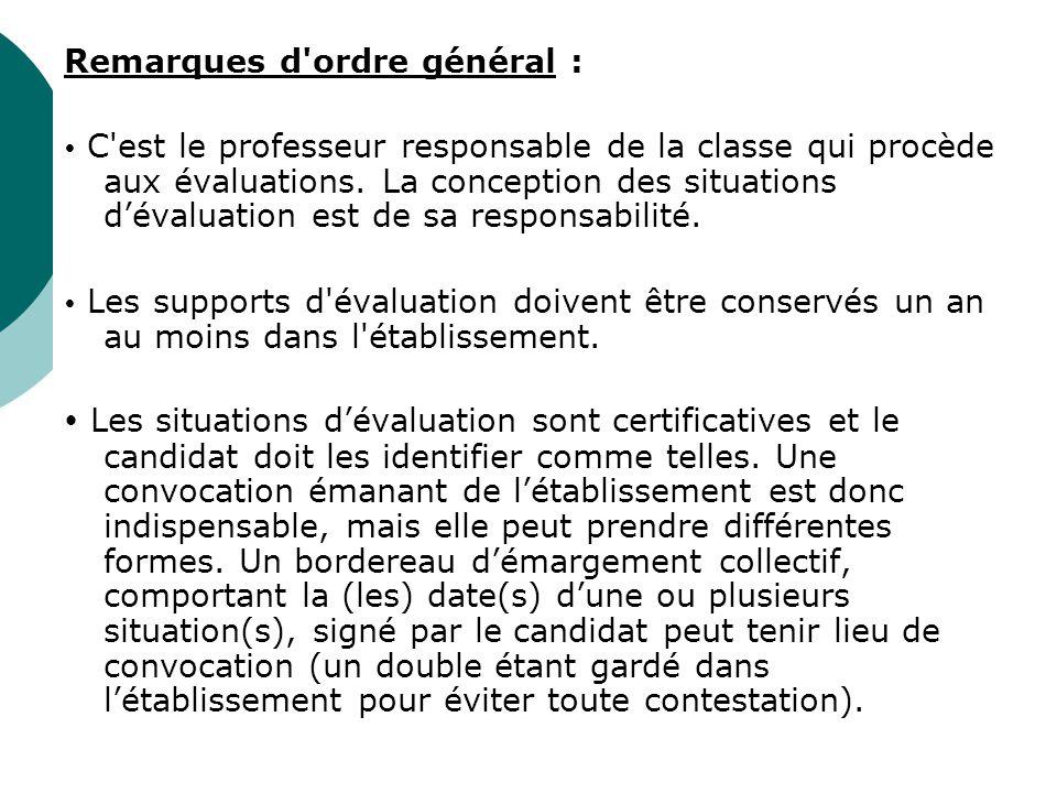 Remarques d'ordre général : C'est le professeur responsable de la classe qui procède aux évaluations. La conception des situations dévaluation est de