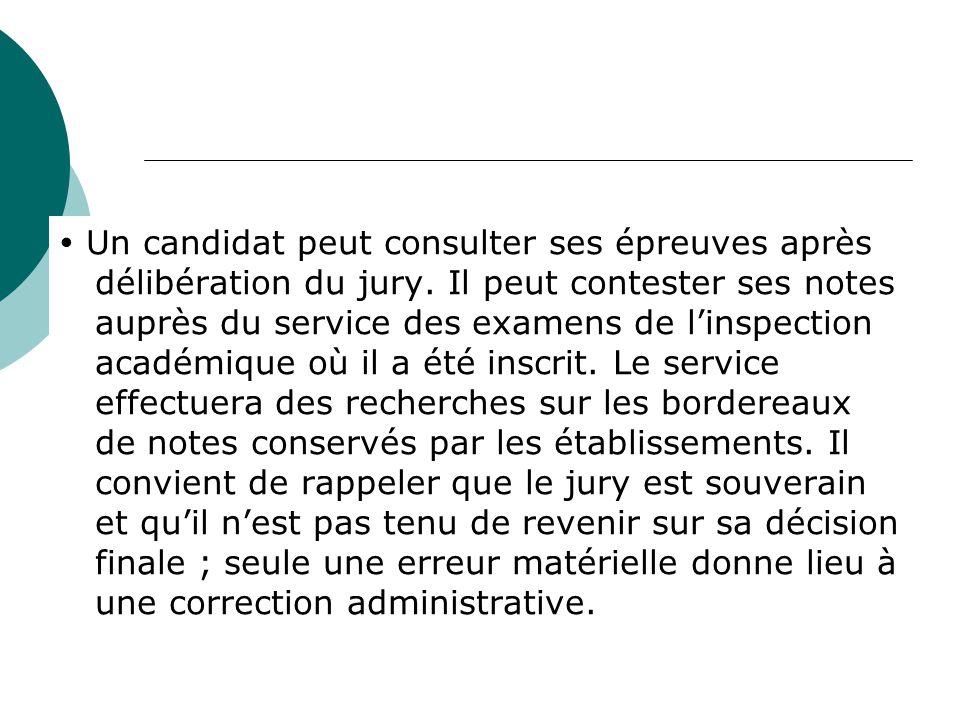 Un candidat peut consulter ses épreuves après délibération du jury. Il peut contester ses notes auprès du service des examens de linspection académiqu