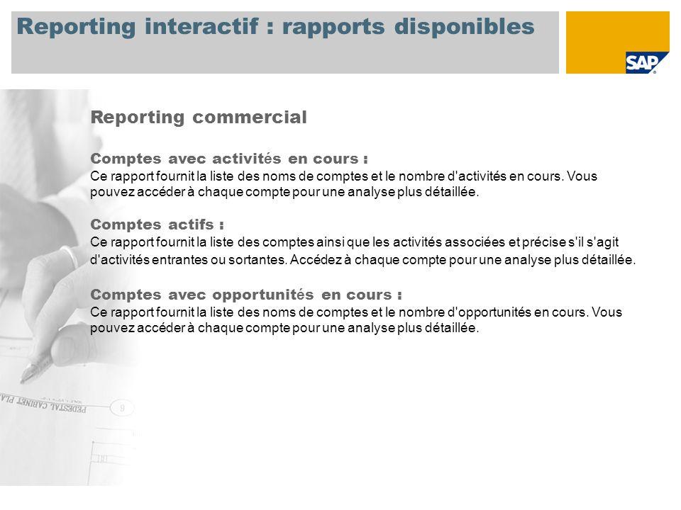 Reporting interactif : rapports disponibles Reporting commercial Comptes avec activit é s en cours : Ce rapport fournit la liste des noms de comptes et le nombre d activités en cours.