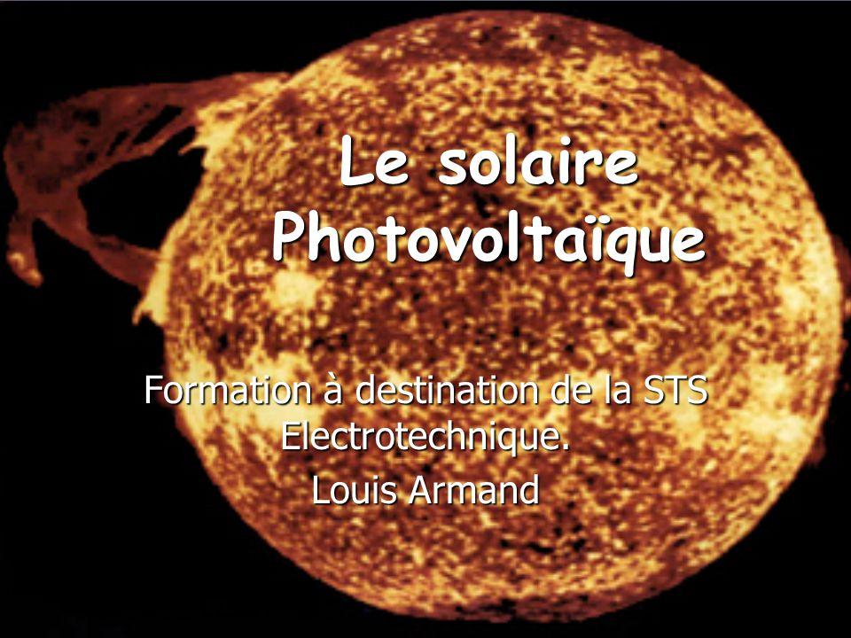Le solaire Photovoltaïque Formation à destination de la STS Electrotechnique. Louis Armand