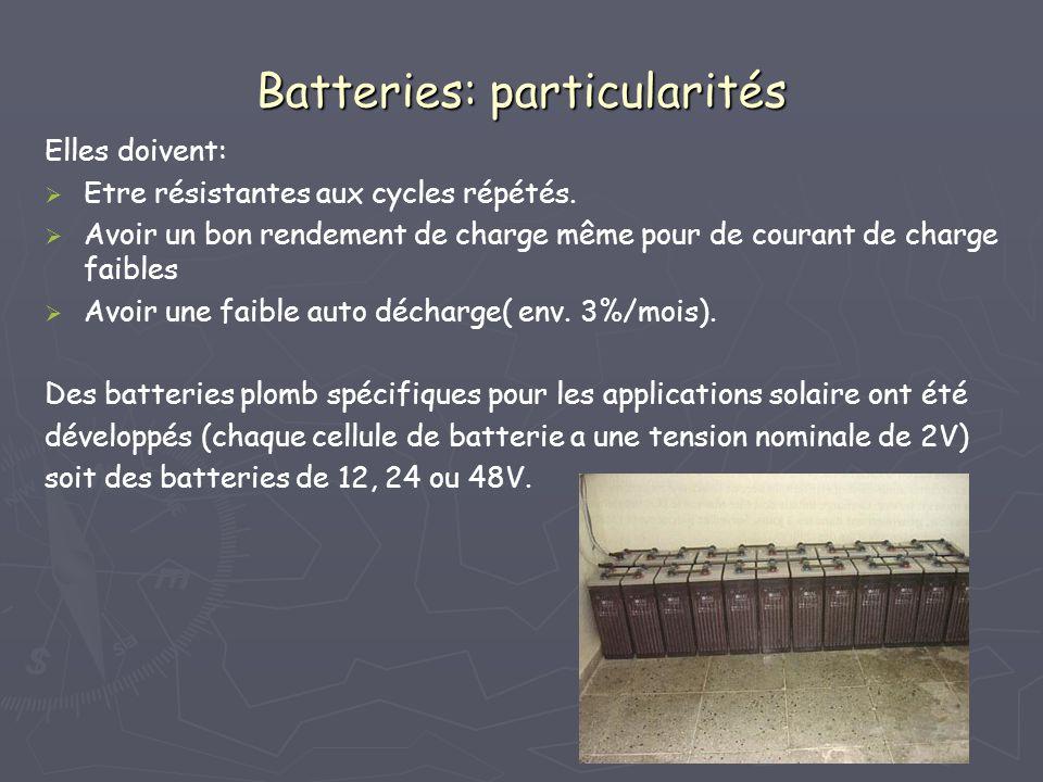 Batteries: particularités Elles doivent: Etre résistantes aux cycles répétés. Avoir un bon rendement de charge même pour de courant de charge faibles