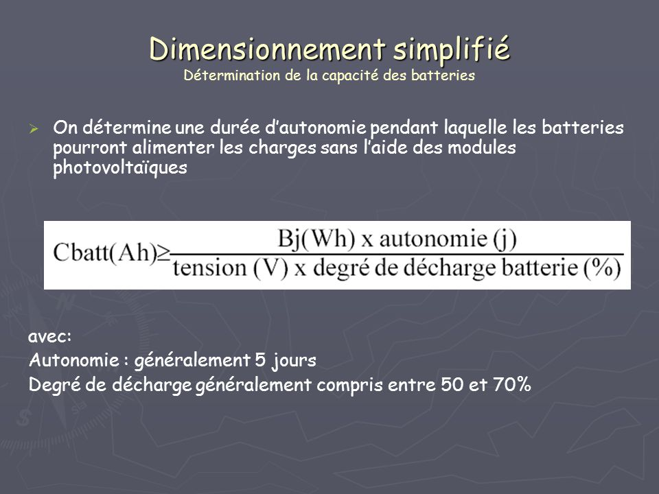 Dimensionnement simplifié Dimensionnement simplifié Détermination de la capacité des batteries On détermine une durée dautonomie pendant laquelle les