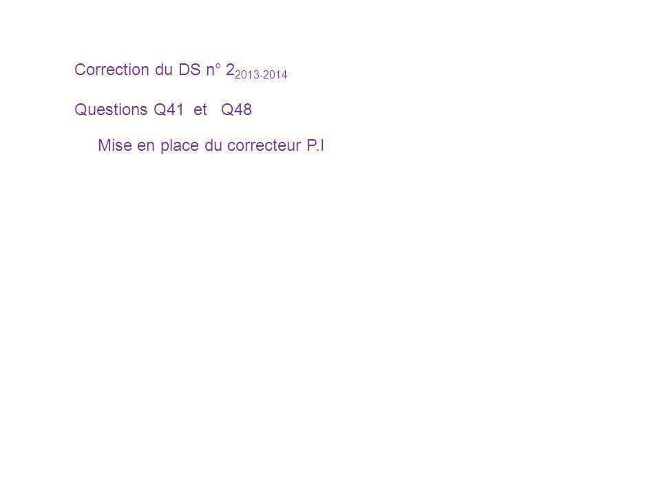 Mise en place du correcteur P.I Correction du DS n° 2 2013-2014 Questions Q41 et Q48