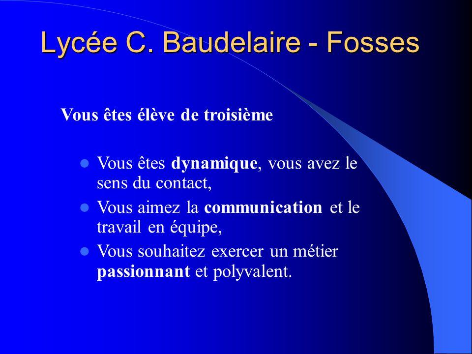 Lycée C. Baudelaire - Fosses Vous êtes élève de troisième Vous êtes dynamique, vous avez le sens du contact, Vous aimez la communication et le travail