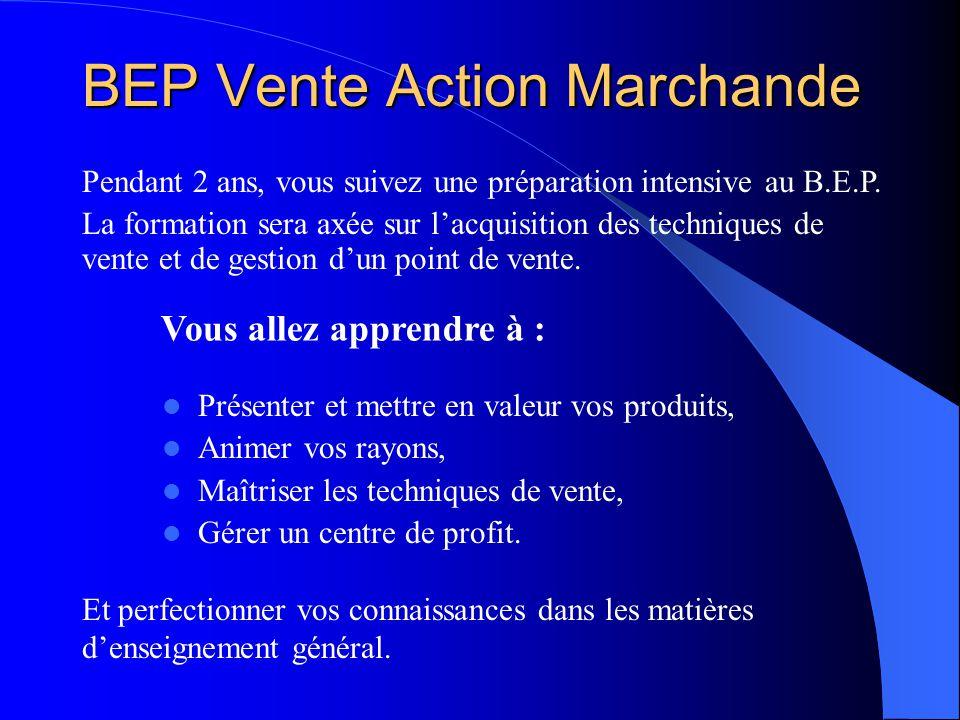 BEP Vente Action Marchande Pendant 2 ans, vous suivez une préparation intensive au B.E.P. La formation sera axée sur lacquisition des techniques de ve