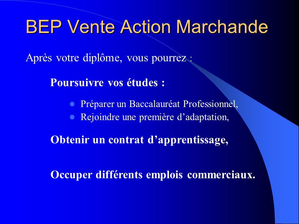 BEP Vente Action Marchande Après votre diplôme, vous pourrez : Préparer un Baccalauréat Professionnel, Rejoindre une première dadaptation, Poursuivre