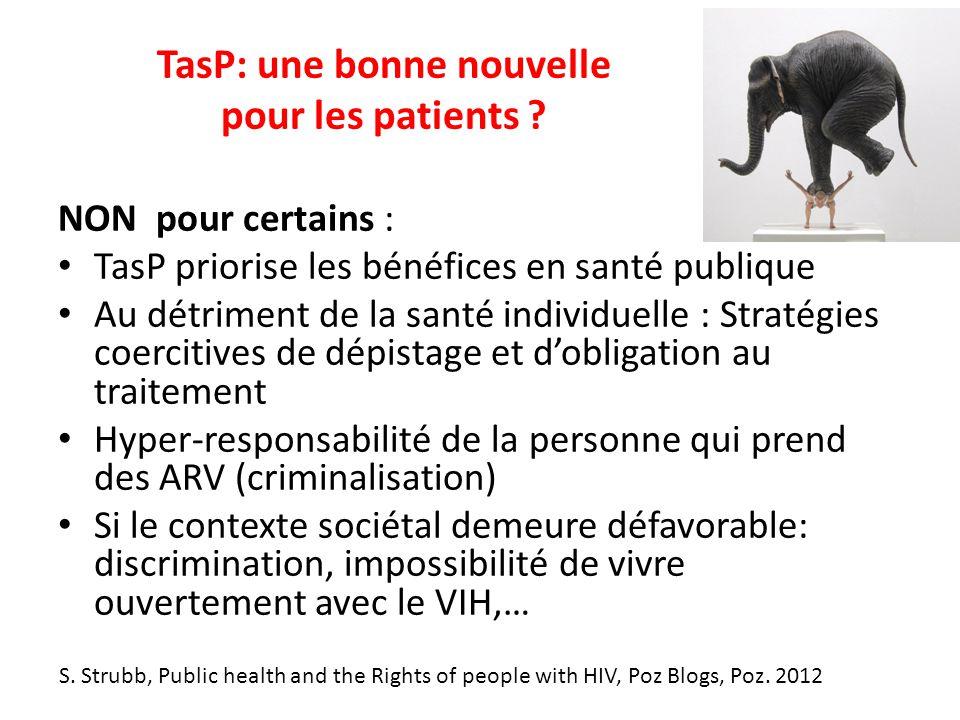 TasP: une bonne nouvelle pour les patients ? NON pour certains : TasP priorise les bénéfices en santé publique Au détriment de la santé individuelle :