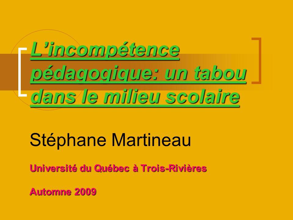 Lincompétence pédagogique: un tabou dans le milieu scolaire Stéphane Martineau Université du Québec à Trois-Rivières Automne 2009