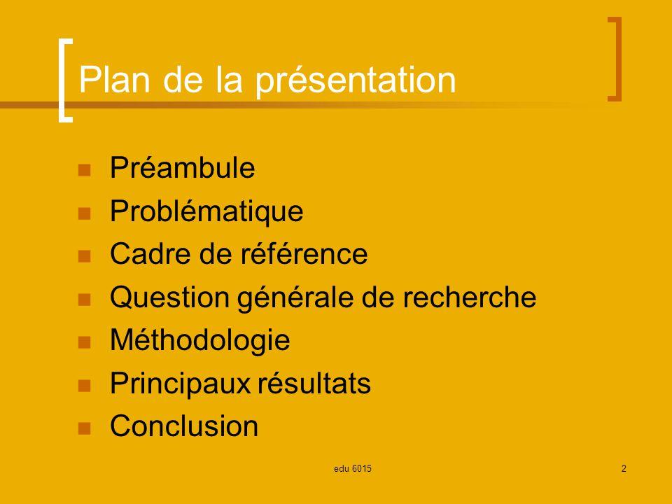 Plan de la présentation Préambule Problématique Cadre de référence Question générale de recherche Méthodologie Principaux résultats Conclusion 2edu 6015