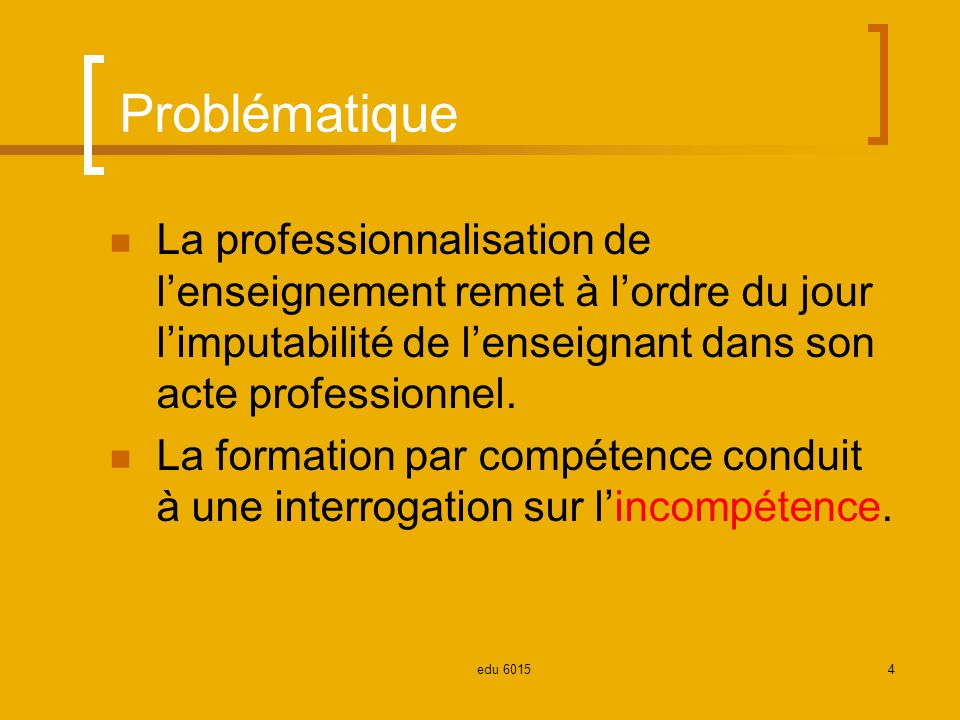 Problématique La professionnalisation de lenseignement remet à lordre du jour limputabilité de lenseignant dans son acte professionnel.