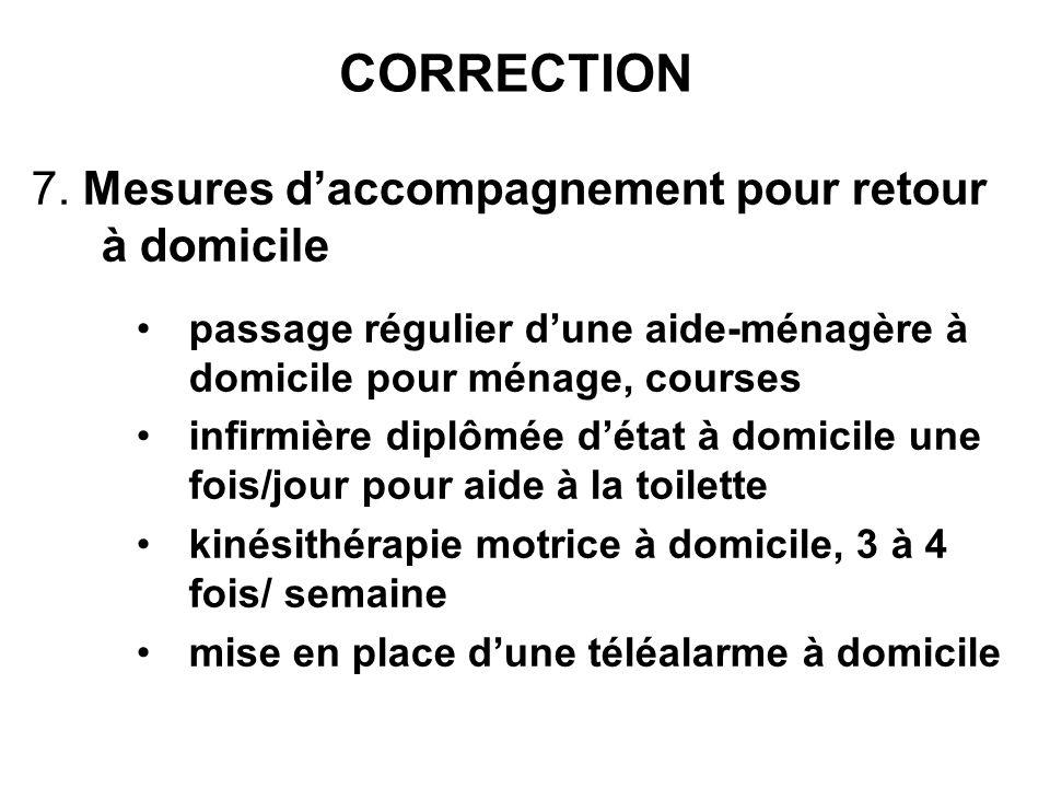 CORRECTION 7. Mesures daccompagnement pour retour à domicile passage régulier dune aide-ménagère à domicile pour ménage, courses infirmière diplômée d