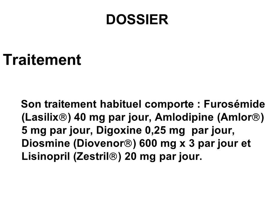 Traitement Son traitement habituel comporte : Furosémide (Lasilix ) 40 mg par jour, Amlodipine (Amlor ) 5 mg par jour, Digoxine 0,25 mg par jour, Dios