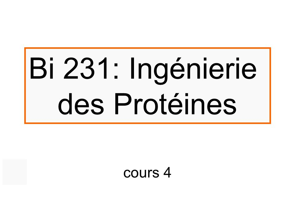 Bi 231: Ingénierie des Protéines cours 4