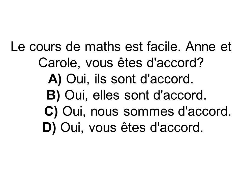 Le cours de maths est facile. Anne et Carole, vous êtes d accord.