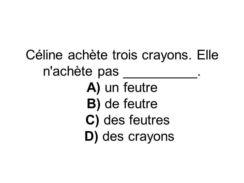 Céline achète trois crayons. Elle n achète pas __________.