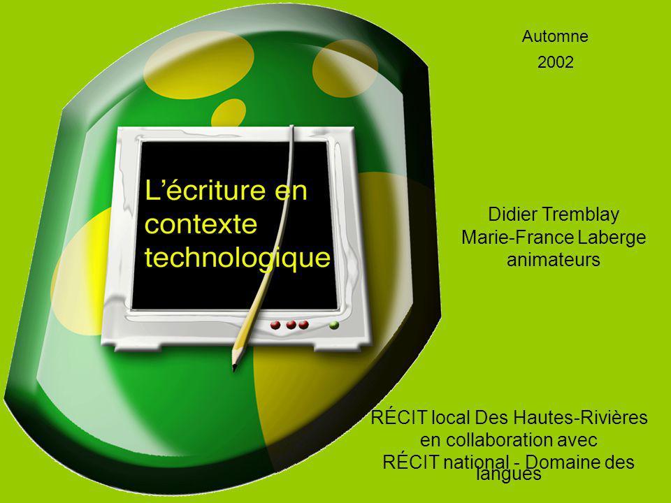 RÉCIT local Des Hautes-Rivières en collaboration avec RÉCIT national - Domaine des langues Automne 2002 Didier Tremblay Marie-France Laberge animateurs