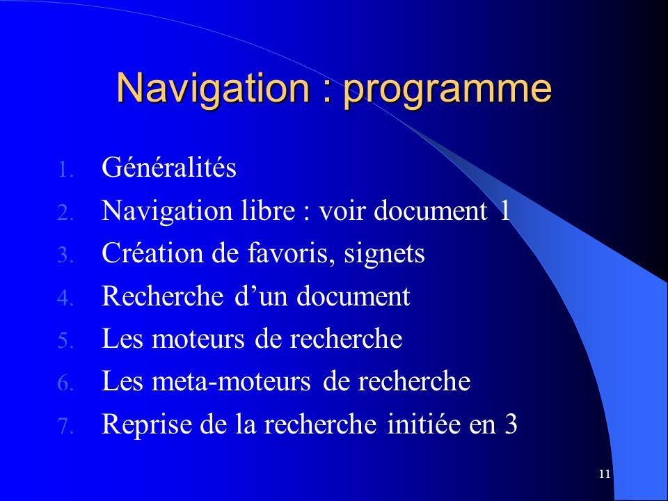 11 Navigation : programme 1. Généralités 2. Navigation libre : voir document 1 3. Création de favoris, signets 4. Recherche dun document 5. Les moteur