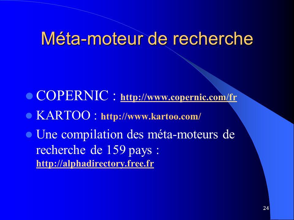 24 Méta-moteur de recherche COPERNIC : http://www.copernic.com/fr http://www.copernic.com/fr KARTOO : http://www.kartoo.com/ Une compilation des méta-