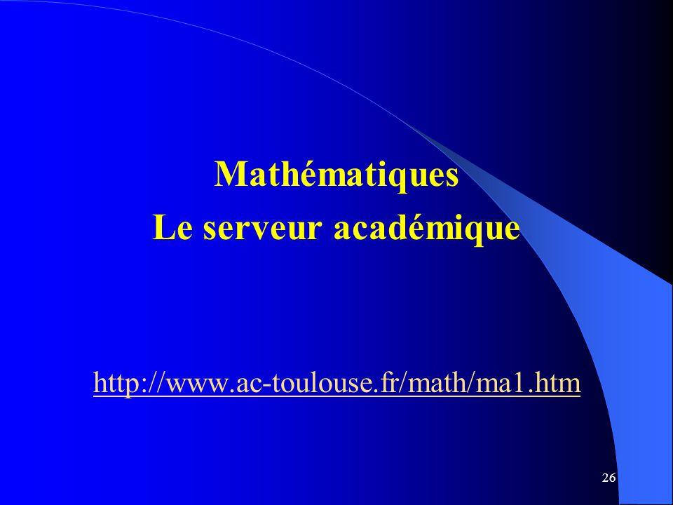 26 Mathématiques Le serveur académique http://www.ac-toulouse.fr/math/ma1.htm