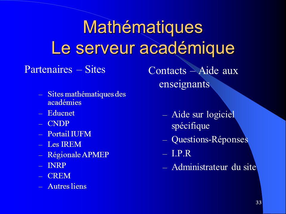 33 Mathématiques Le serveur académique Partenaires – Sites – Sites mathématiques des académies – Educnet – CNDP – Portail IUFM – Les IREM – Régionale