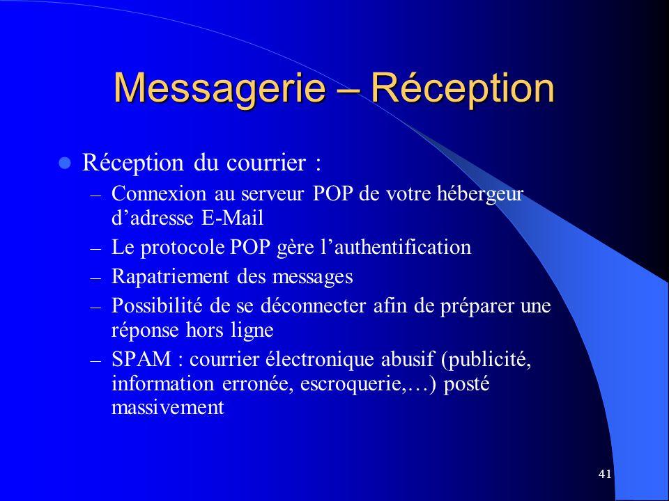 41 Messagerie – Réception Réception du courrier : – Connexion au serveur POP de votre hébergeur dadresse E-Mail – Le protocole POP gère lauthentificat