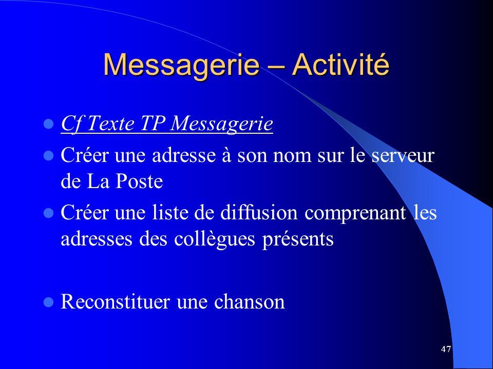 47 Messagerie – Activité Cf Texte TP Messagerie Créer une adresse à son nom sur le serveur de La Poste Créer une liste de diffusion comprenant les adr
