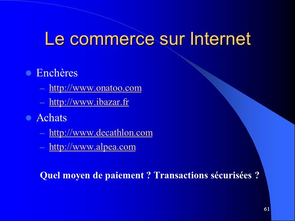 61 Le commerce sur Internet Enchères – http://www.onatoo.com http://www.onatoo.com – http://www.ibazar.fr http://www.ibazar.fr Achats – http://www.dec