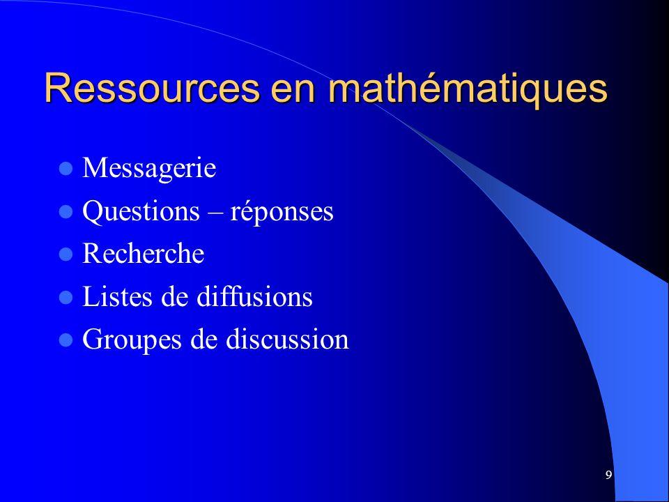 9 Ressources en mathématiques Messagerie Questions – réponses Recherche Listes de diffusions Groupes de discussion