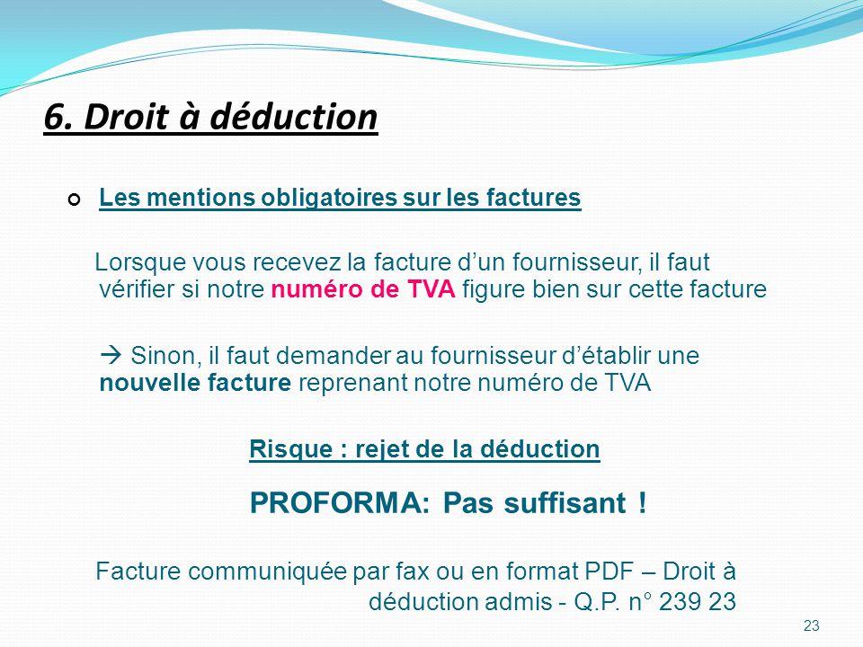 6. Droit à déduction Facture communiquée par fax ou en format PDF – Droit à déduction admis - Q.P. n° 239 23 Les mentions obligatoires sur les facture