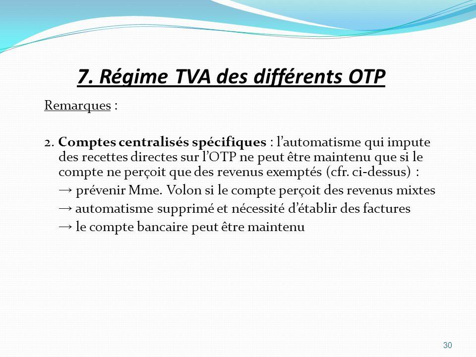 7. Régime TVA des différents OTP Remarques : 2. Comptes centralisés spécifiques : lautomatisme qui impute des recettes directes sur lOTP ne peut être