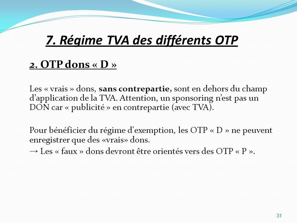 7. Régime TVA des différents OTP 2. OTP dons « D » Les « vrais » dons, sans contrepartie, sont en dehors du champ dapplication de la TVA. Attention, u