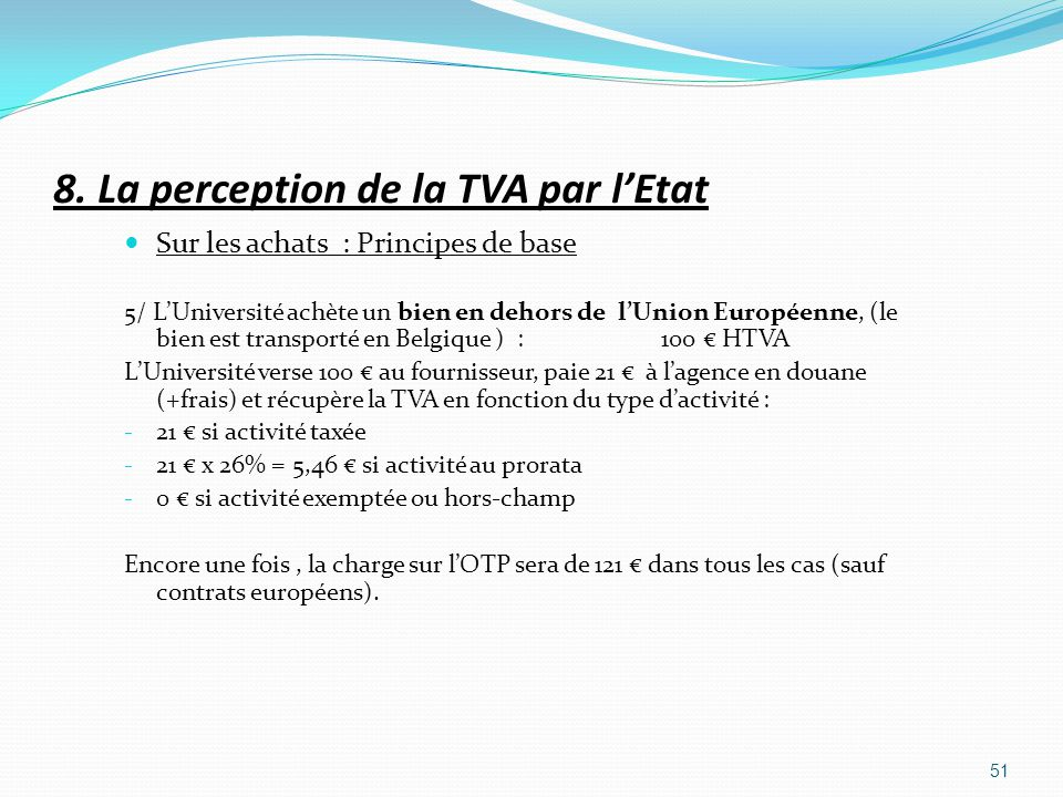 8. La perception de la TVA par lEtat Sur les achats : Principes de base 5/ LUniversité achète un bien en dehors de lUnion Européenne, (le bien est tra